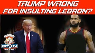Is President Trump Going at LeBron James Wrong ? | Hoops N Brews