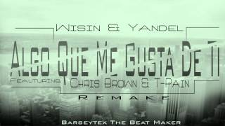 WY Ft Chris Brown & T-Pain @ Algo Me Gusta De Ti [Remake] [Instrumental] [Prod Barseytex]