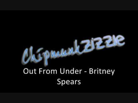 Out from under britney spears [chipmunk] download youtube.