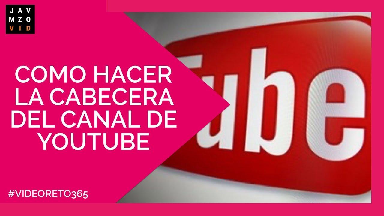 Youtube: Como Hacer La Cabecera Del Canal De Youtube + Plantilla