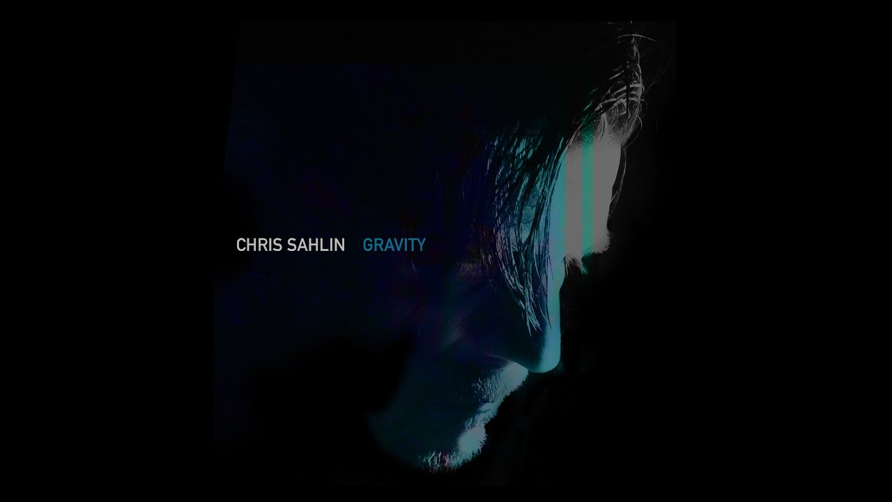 Chris Sahlin – Gravity (Official Music Video)