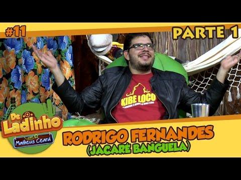 RODRIGO FERNANDES (JACARÉ BANGUELA) - PARTE 1 | De Ladinho Com Matheus Ceará | 11
