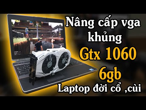 Cách Nâng Cấp Vga Khủng Gtx 1060 Cho Laptop Cùi đời Cổ Siêu Dễ - EGPU Cheap