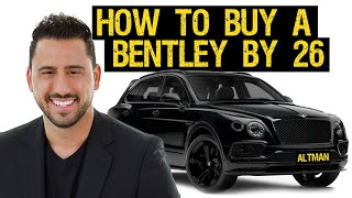 HOW TO BUY A BENTLEY BY 26 | JOSH ALTMAN | EPISODE #32