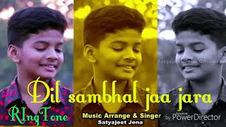 Dil sambhal ja jara - new Hindi song ringtone - singer - ( satyajeet )