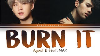 Baixar Agust D – Burn It (Feat. MAX) Color Coded lyrics 가사 [HAN/ROM/ENG]