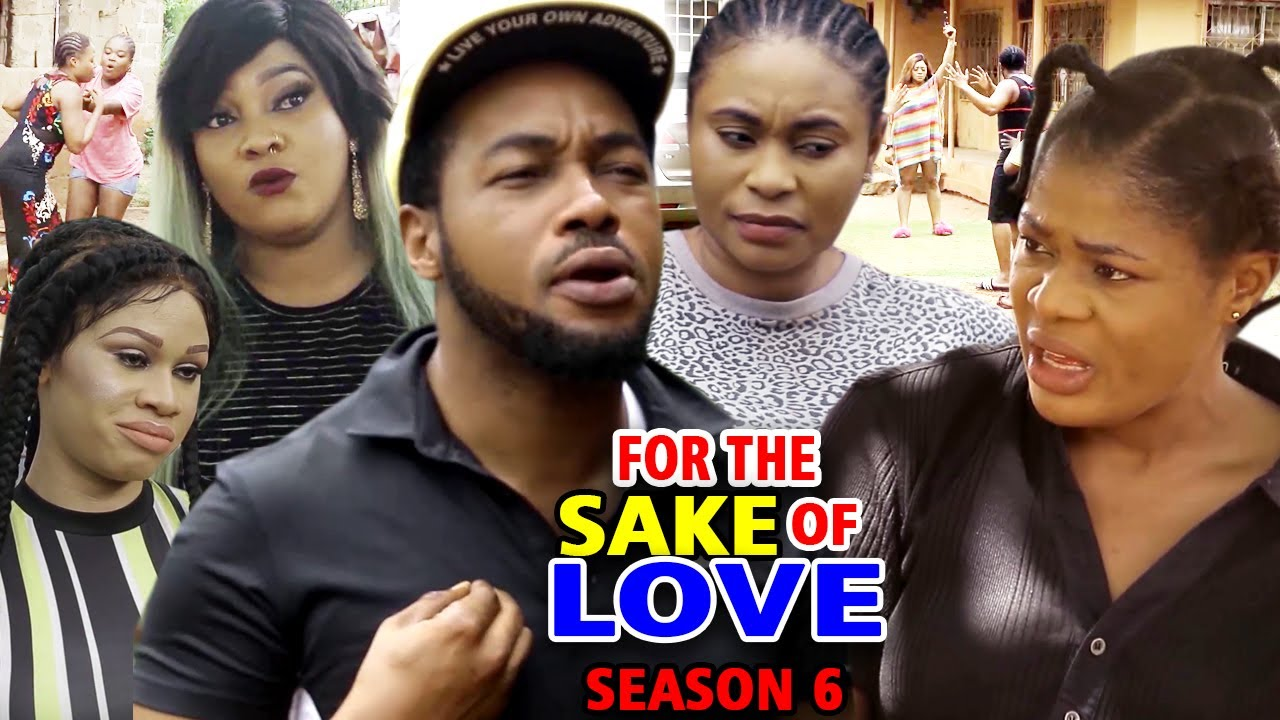 Download FOR THE SAKE OF LOVE SEASON 6 - (New Movie) Nonso Diobi 2020 Latest Nigerian Nollywood Movie Full HD