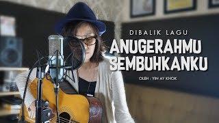 #DENGARKAN CERITAKU | Dibalik Lagu AnugerahMu Sembuhkanku oleh Yin Ay Khok