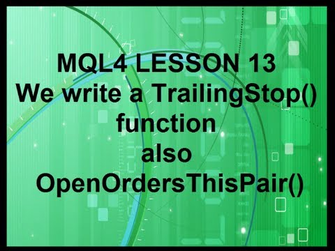 Mql4 Protramming Lesson13 Let's Write a Trailing Stop Function - YouTube
