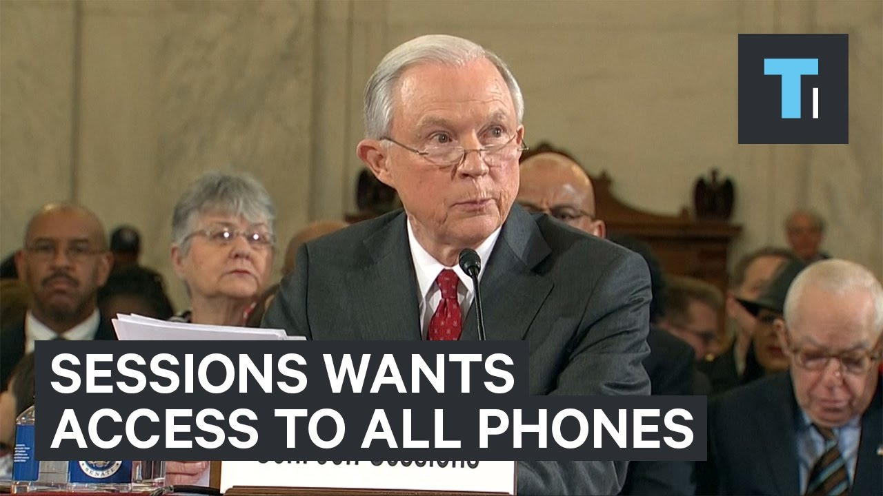 The problem with Jeff Sessions wanting access to everyone's phones