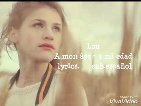 Lou.   A mon âge - A mi edad.    Lyrics.   Sub.español