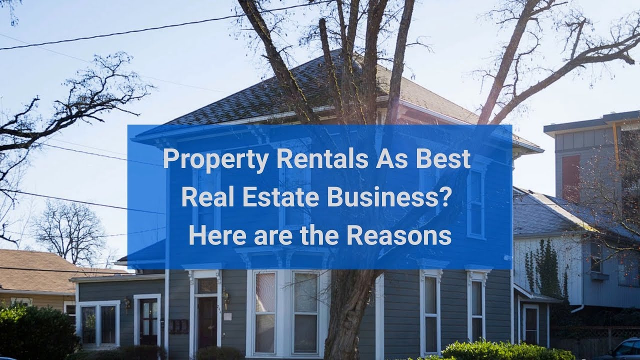 Property Rentals As Best Real Estate Business Here are the Reasons