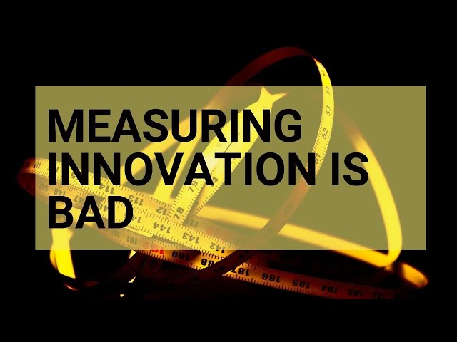 Why Measuring Is Bad For Innovation