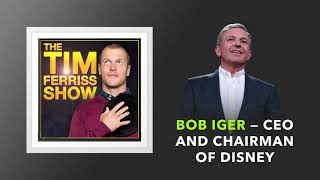 Bob Iger — CEO and Chairman of Disney | The Tim Ferriss Show