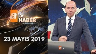Atv Ana Haber | 23 Mayıs 2019
