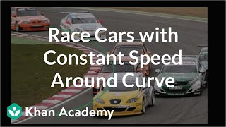 Race cars with constant speed around curve | Physics | Khan Academy