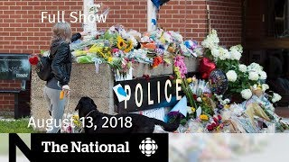 The National for August 13, 2018 — Fredericton Shooting, Pot Sales, Maxime Bernier