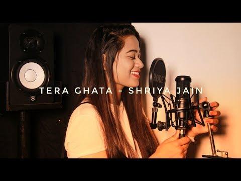 TERA GHATA | SHRIYA JAIN | GAJENDRA VERMA | FEMALE COVER