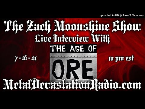 The Age Of Ore - Interview 2021 - The Zach Moonshine Show