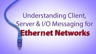 Understanding Client, Server & I/O Messaging for Ethernet Networks