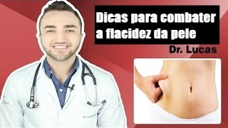 Dicas para combater a flacidez da pele - Dr Lucas Fustinoni