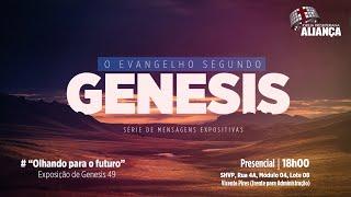 Olhando para o futuro - Genesis 49 | Rev. Dilsilei Monteiro | Igreja Presbiteriana Aliança