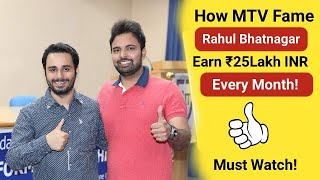 How MTV Fame Rahul Bhatnagar Earn More than Rs.25 Lakh+ Per Month Helping People achieve Success