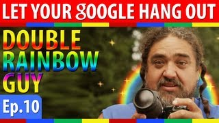 Let Your Google Hang Out Ep.10: DOUBLE RAINBOW GUY