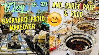 BACKYARD PATIO MAKEOVER AND PARTY PREP & FOOD | VLOG EP. 322