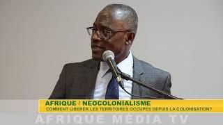 AFRIQUE / NÉOCOLONIALISME : COMMENT LIBÉRER LES TERRITOIRES OCCUPES DEPUIS LA COLONISATION ?