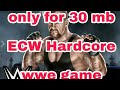 How to download wwe ecw hardcore only for 30 real game