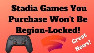 Stadia Games You Purchase Won't Be Region-Locked!