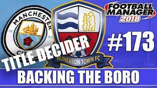 Backing the Boro FM18 | NUNEATON | Part 173 | TITLE DECIDER | Football Manager 2018