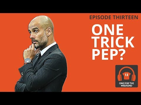 COULD GUARDIOLA SUCCEED ANYWHERE? | ONE FOR THE WEEKEND PODCAST