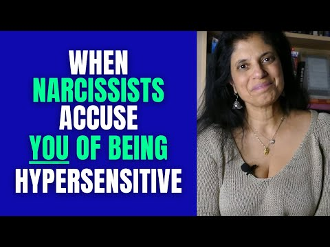 When narcissists accuse YOU of being hypersensitive