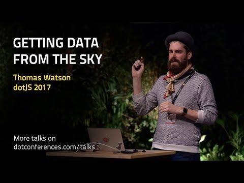 dotJS 2017 - Thomas Watson - Getting Data From The Sky
