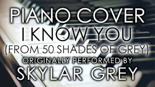I Know You (From 50 Shades of Grey) (Piano Cover) [Tribute to Skylar Grey]
