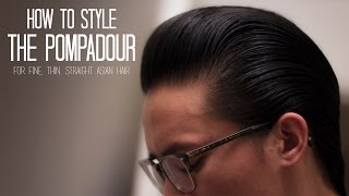 How To Style The Pompadour For Fine, Thin, Straight Asian Hair