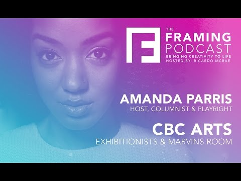 E 11 Amanda Parris - CBC Arts Exhibitionists & Marvin's Room - The Framing Podcast
