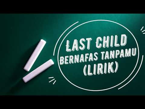 Bernafas Tanpamu - [Last Child] (Lirik)