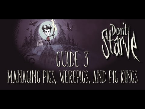 Don't Starve Guide 3  Managing Pigs, Werepigs, and Pig Kings