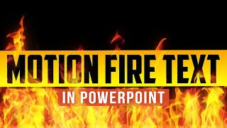 Amazing Motion and Fire Text Effects - Advanced PowerPoint Animation Tutorial