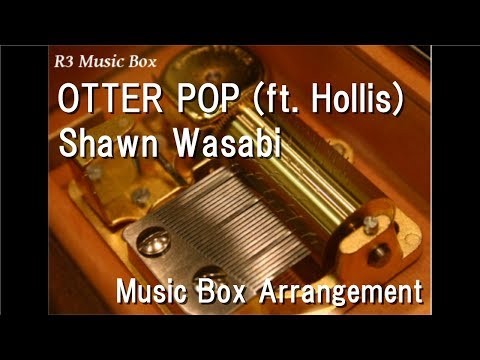 OTTER POP (ft. Hollis)/Shawn Wasabi [Music Box]