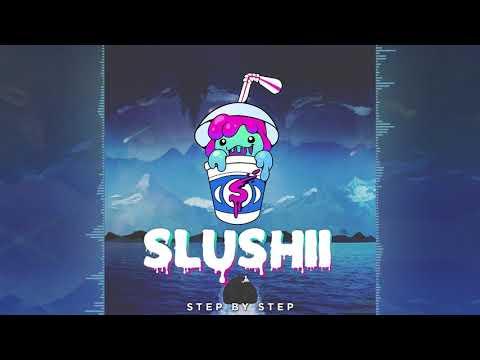 Slushii - Step By Step