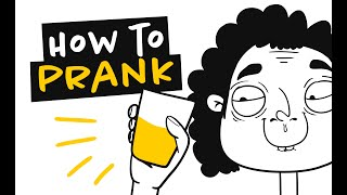 How To Prank And Not To Screw Up!  (Animation)