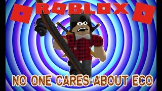 Roblox Funny Moments - Eco Why No One CARES!