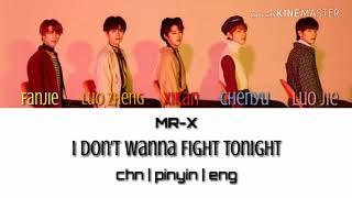 MR-X I Don't Wanna Fight Tonight [Color Coded Lyrics CHN PINYIN ENG]