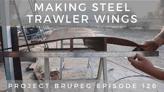 Making Steel Trawler Wings - Project Brupeg Ep. 126