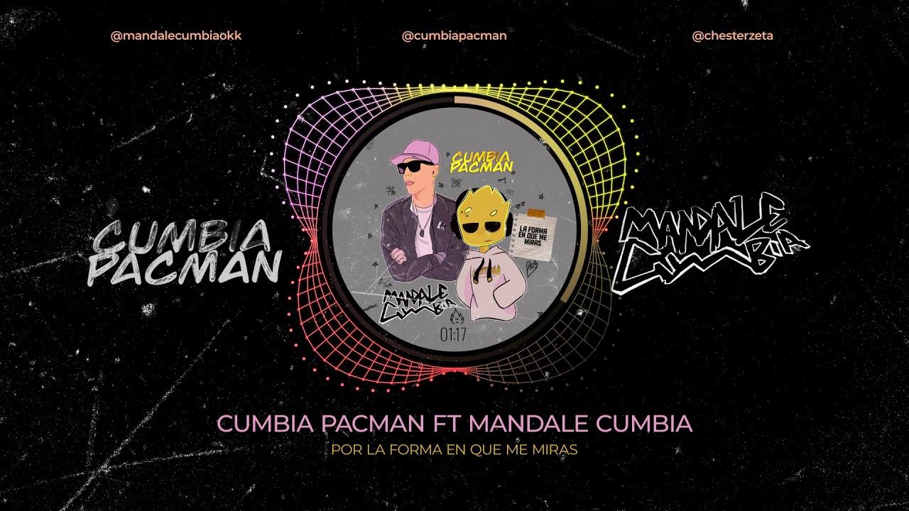 Cumbia Pacman ft Mandale Cumbia - Por la forma en que me miras