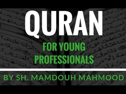 Quran for Young Professionals - Lecture 1 - By Shaykh Mamdouh Mahmoud